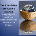 The Affordable Care Act in a Nutshell