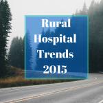 Rural Hospital Trends 2015 healthcare