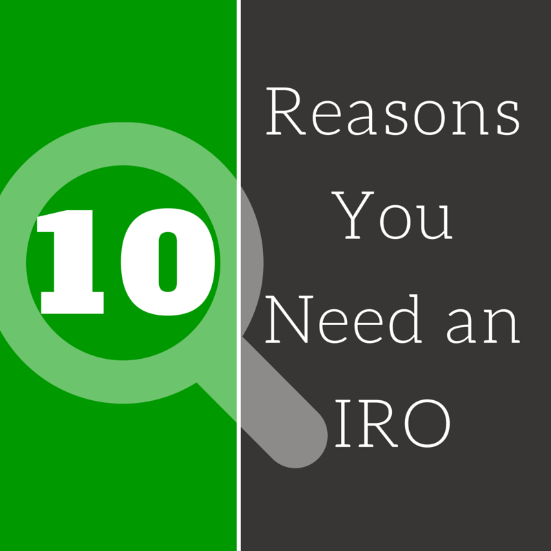 10 Reasons You Need An IRO