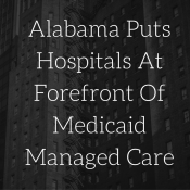 Alabama Puts Hospitals At Forefront Of Medicaid Managed Care