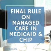 Department of Health and Human Services Releases Final Rule on Managed Care in Medicaid & CHIP