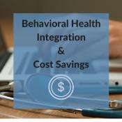 Behavioral Health Integration & Cost Savings