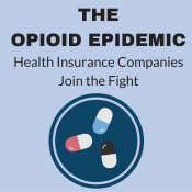 The Opioid Epidemic: Health Insurance Companies Join the Fight