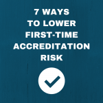 5 Ways to lower first-time accreditation risk