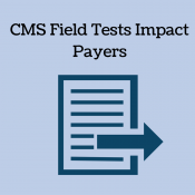 CMS Field Tests Impact Payers
